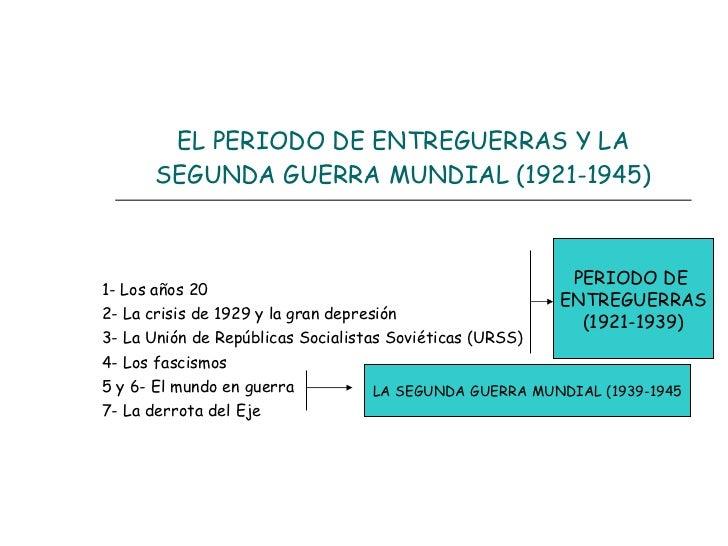 EL PERIODO DE ENTREGUERRAS Y LA SEGUNDA GUERRA MUNDIAL (1921-1945) 1- Los años 20 2- La crisis de 1929 y la gran depresión...