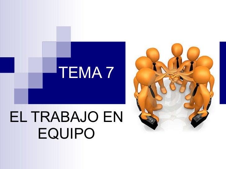 TEMA 7 EL TRABAJO EN EQUIPO