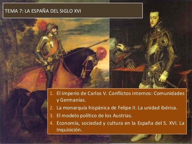 TEMA 7: LA ESPAÑA DEL SIGLO XVI 1. El Imperio de Carlos V. Conflictos internos: Comunidades y Germanías. 2. La monarquía h...