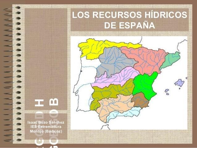 HIDROG BIOGEO Isaac Buzo Sánchez IES Extremadura Montijo (Badajoz) LOS RECURSOS HÍDRICOS DE ESPAÑA