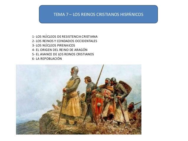 TEMA 7 – LOS REINOS CRISTIANOS HISPÁNICOS1- LOS NÚCLEOS DE RESISTENCIA CRISTIANA2- LOS REINOS Y CONDADOS OCCIDENTALES3- LO...