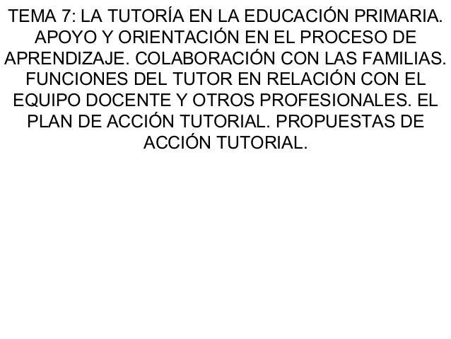 TEMA 7: LA TUTORÍA EN LA EDUCACIÓN PRIMARIA. APOYO Y ORIENTACIÓN EN EL PROCESO DE APRENDIZAJE. COLABORACIÓN CON LAS FAMILI...