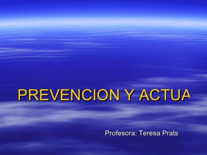 PREVENCION Y ACTUACION ANTE URGENCIAS Y EMERGENCIAS SANITARIAS   Profesora: Teresa Prats