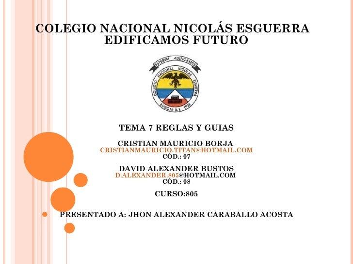 COLEGIO NACIONAL NICOLÁS ESGUERRA        EDIFICAMOS FUTURO             TEMA 7 REGLAS Y GUIAS             CRISTIAN MAURICIO...