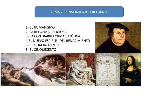 TEMA 7- RENACIMIENTO Y REFORMA  1- EL HUMANISMO 2- LA REFORMA RELIGIOSA 3- LA CONTRARREFORMA CATÓLICA 4-EL NUEVO ESPÍRITU ...