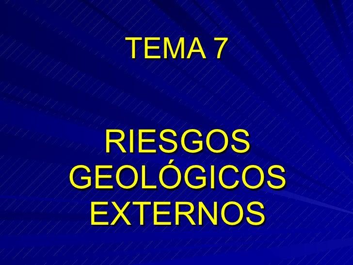 TEMA 7 RIESGOS GEOLÓGICOS EXTERNOS