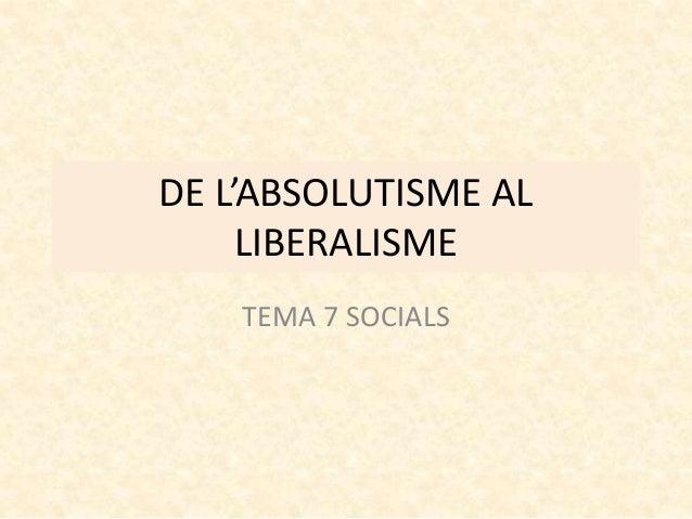 DE L'ABSOLUTISME AL LIBERALISME TEMA 7 SOCIALS