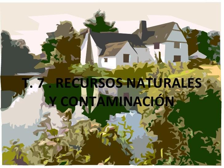 T. 7 . RECURSOS NATURALES Y CONTAMINACIÓN