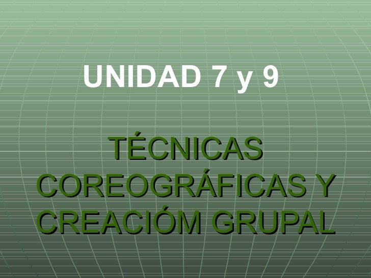 TÉCNICAS COREOGRÁFICAS Y CREACIÓM GRUPAL UNIDAD 7 y 9