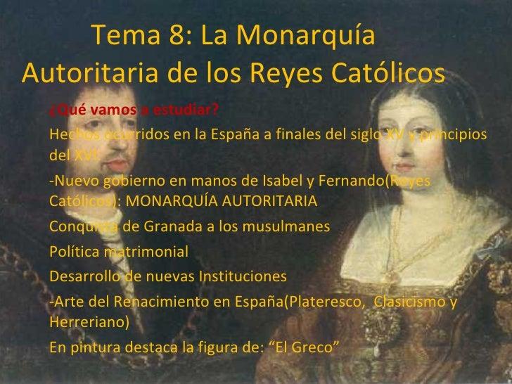 Tema 8: La Monarquía Autoritaria de los Reyes Católicos ¿Qué vamos a estudiar? Hechos ocurridos en la España a finales del...