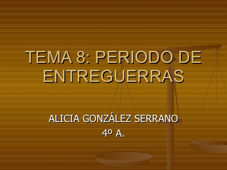 TEMA 8: PERIODO DE ENTREGUERRAS ALICIA GONZÁLEZ SERRANO 4º A.