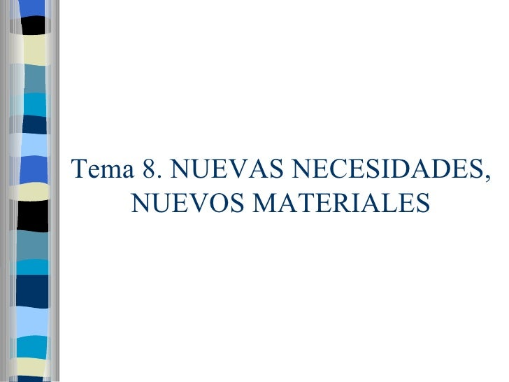 Tema 8. NUEVAS NECESIDADES, NUEVOS MATERIALES