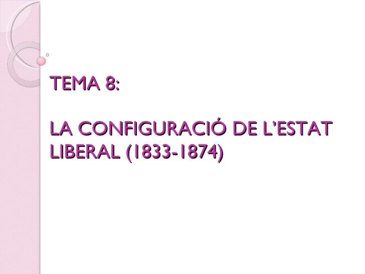 TEMA 8:  LA CONFIGURACIÓ DE L'ESTAT LIBERAL (1833-1874)