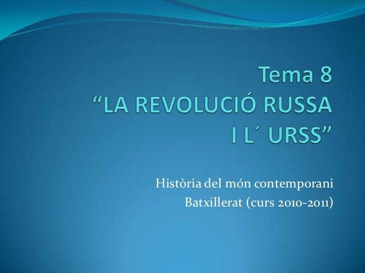 """Tema 8""""LA REVOLUCIÓ RUSSA             I L´ URSS""""<br />Història del món contemporani<br />Batxillerat (curs 2010-2011)<br />"""