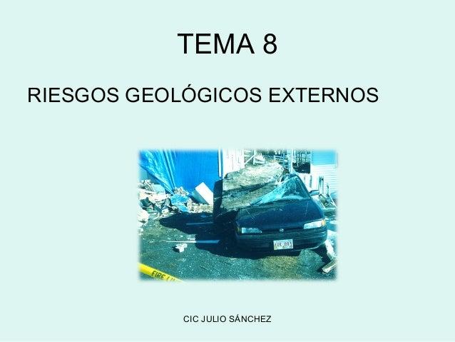 TEMA 8RIESGOS GEOLÓGICOS EXTERNOS           CIC JULIO SÁNCHEZ