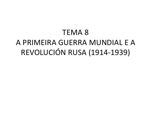 TEMA 8A PRIMEIRA GUERRA MUNDIAL E A REVOLUCIÓN RUSA (1914-1939)