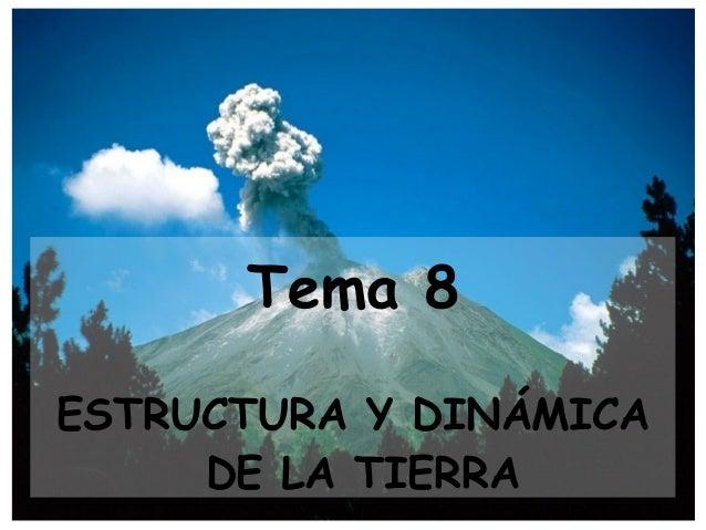 Tema 8 ESTRUCTURA Y DINÁMICA DE LA TIERRA
