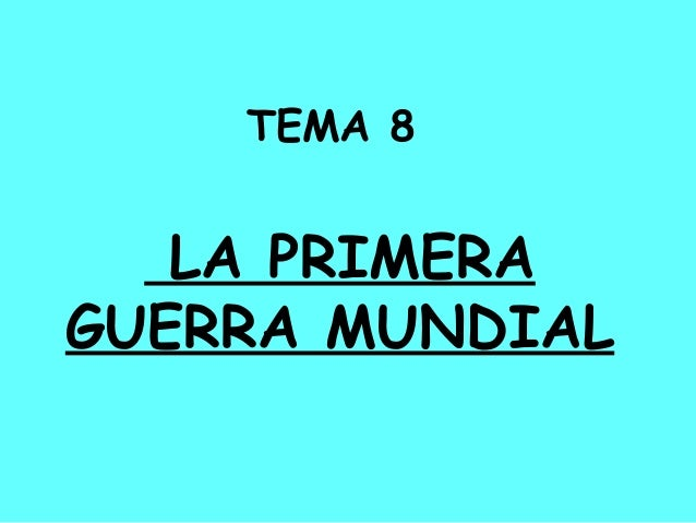 TEMA 8  LA PRIMERA GUERRA MUNDIAL