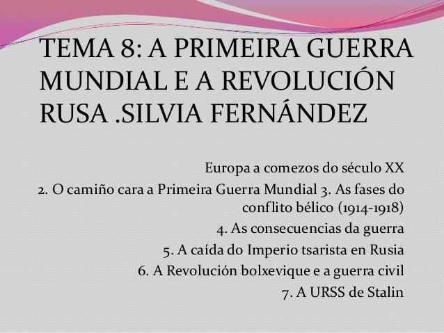 TEMA 8: A PRIMEIRA GUERRA MUNDIAL E A REVOLUCIÓN RUSA .SILVIA FERNÁNDEZ Europa a comezos do século XX 2. O camiño cara a P...
