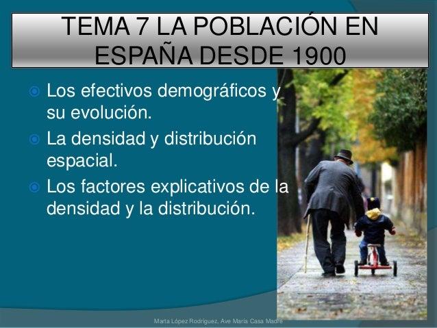 TEMA 7 LA POBLACIÓN EN ESPAÑA DESDE 1900  Los efectivos demográficos y su evolución.  La densidad y distribución espacia...