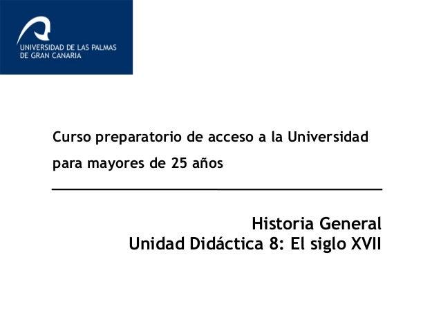 Curso preparatorio de acceso a la Universidad para mayores de 25 años Historia General Unidad Didáctica 8: El siglo XVII