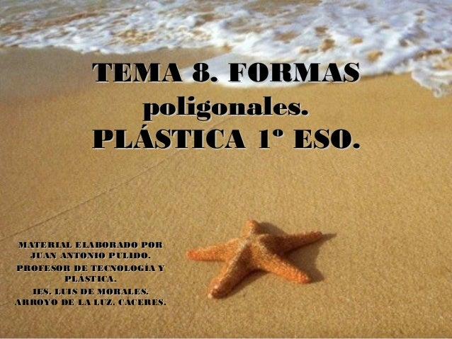 TEMA 8. FORMASTEMA 8. FORMAS poligonales.poligonales. PLÁSTICA 1º ESO.PLÁSTICA 1º ESO. MATERIAL ELABORADO PORMATERIAL ELAB...