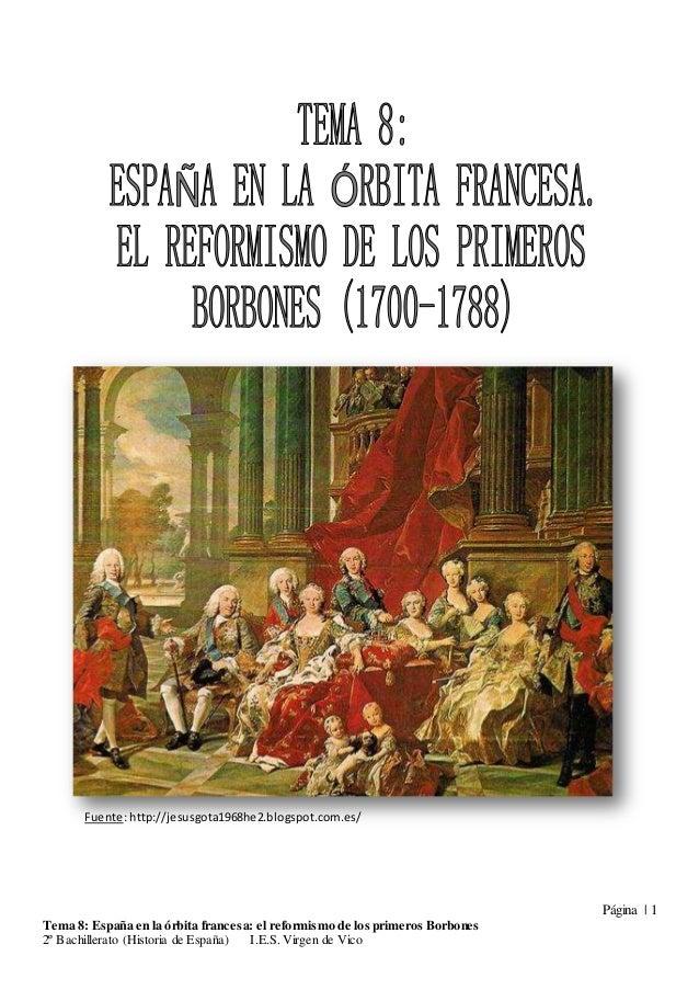 Página | 1 Tema 8: España en la órbita francesa: el reformismo de los primeros Borbones 2º Bachillerato (Historia de Españ...