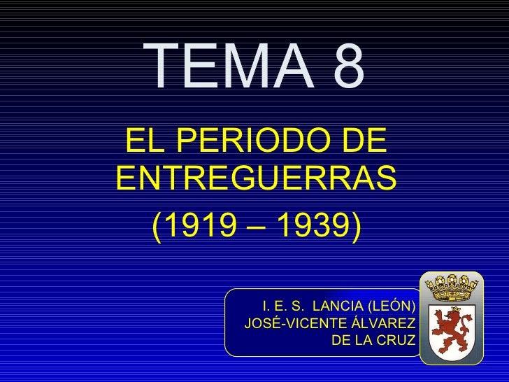 TEMA 8 EL PERIODO DE ENTREGUERRAS (1919 – 1939) I. E. S.  LANCIA (LEÓN) JOSÉ-VICENTE ÁLVAREZ DE LA CRUZ