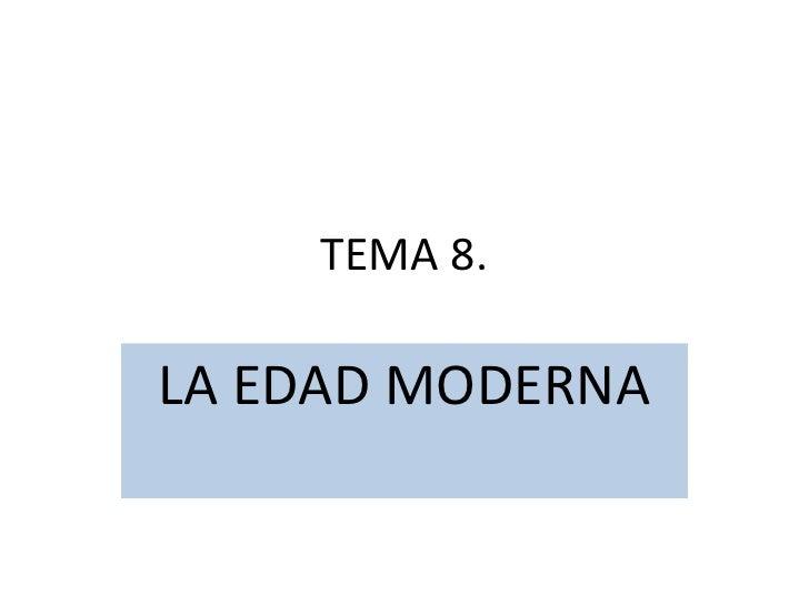 TEMA 8.<br />LA EDAD MODERNA<br />