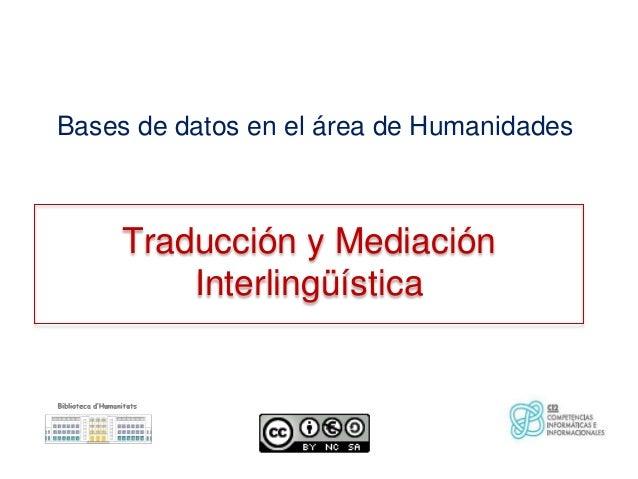 Bases de datos en el área de Humanidades     Traducción y Mediación         Interlingüística