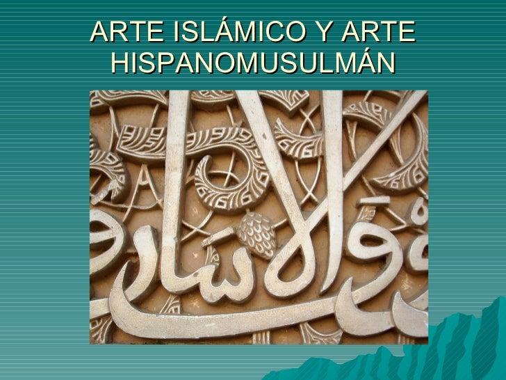ARTE ISLÁMICO Y ARTE HISPANOMUSULMÁN