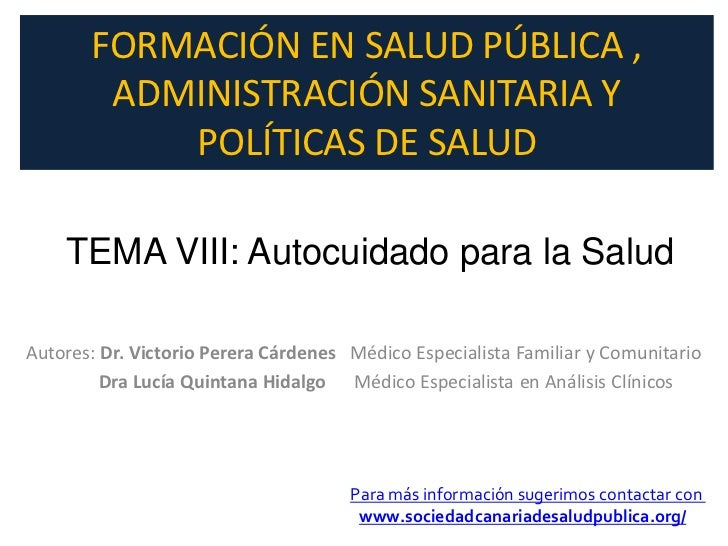 FORMACIÓN EN SALUD PÚBLICA ,        ADMINISTRACIÓN SANITARIA Y           POLÍTICAS DE SALUD    TEMA VIII: Autocuidado para...
