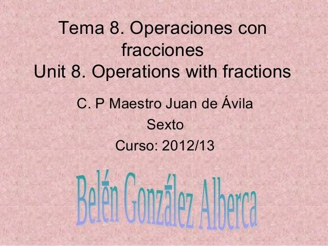 Tema 8. Operaciones con           fraccionesUnit 8. Operations with fractions     C. P Maestro Juan de Ávila              ...