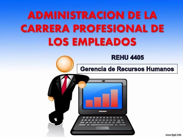 ADMINISTRACION DE LACARRERA PROFESIONAL DE    LOS EMPLEADOS