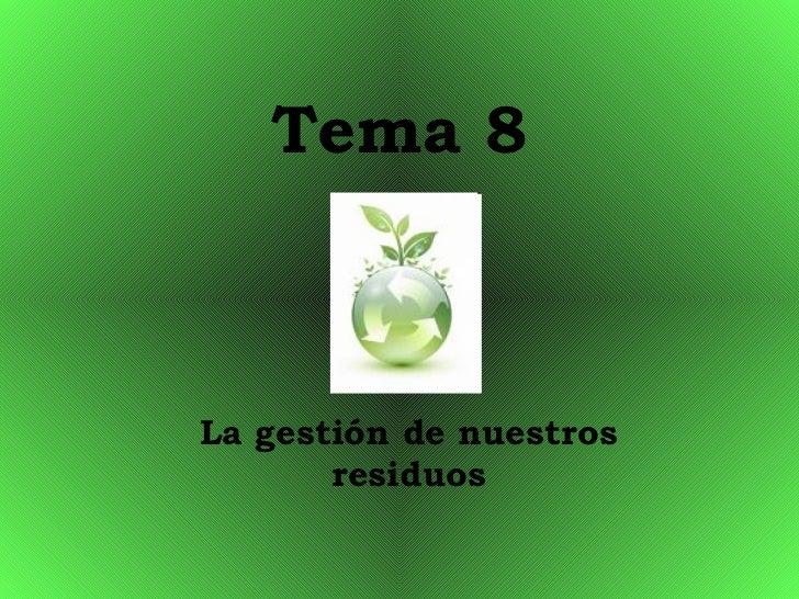 Tema 8 La gestión de nuestros residuos