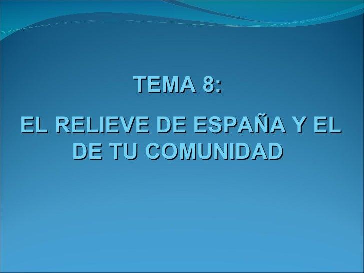 TEMA 8: EL RELIEVE DE ESPAÑA Y EL DE TU COMUNIDAD