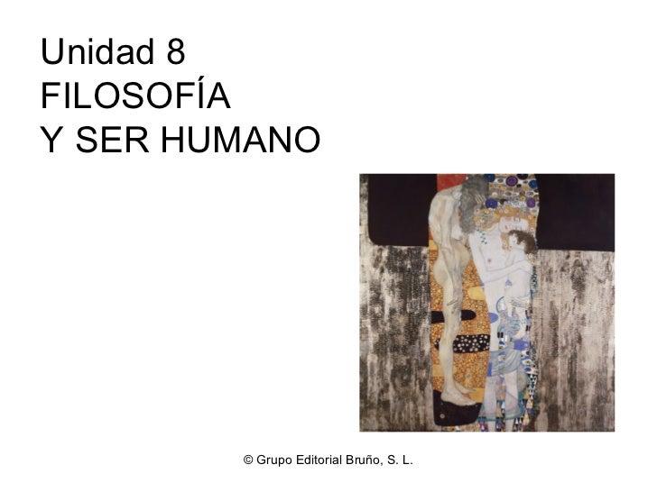 © Grupo Editorial Bruño, S. L. Unidad 8 FILOSOFÍA  Y SER HUMANO