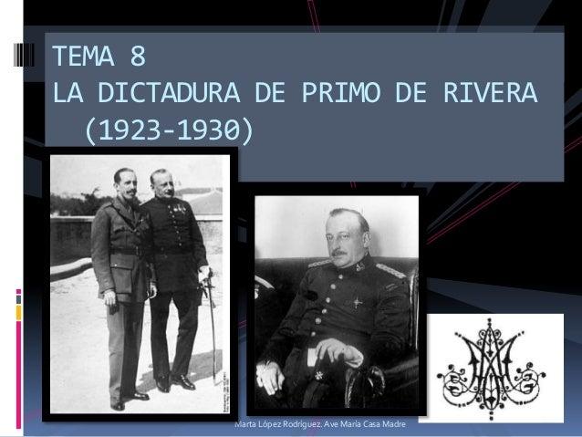 TEMA 8 LA DICTADURA DE PRIMO DE RIVERA (1923-1930) (1923-1930)  Marta López Rodríguez. Ave María Casa Madre