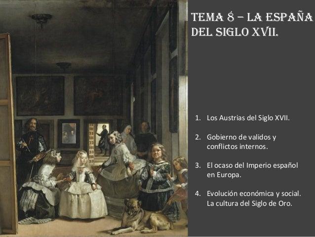 TEMA 8 – LA ESPAÑA DEL SIGLO XVII. 1. Los Austrias del Siglo XVII. 2. Gobierno de validos y conflictos internos. 3. El oca...