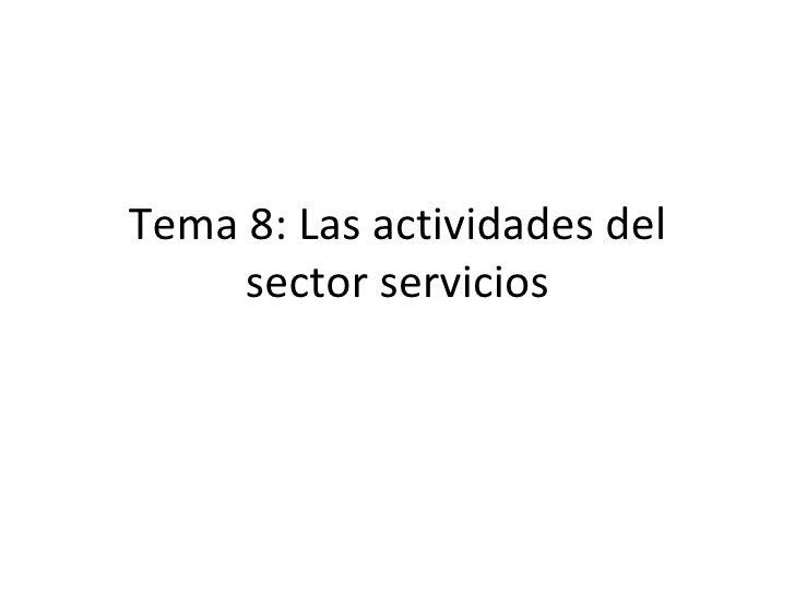Tema 8: Las actividades del     sector servicios