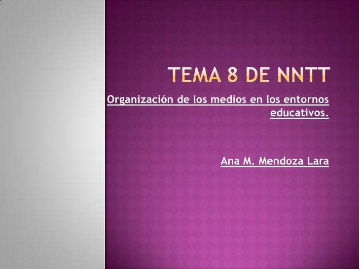 Organización de los medios en los entornos                                educativos.                         Ana M. Mendo...