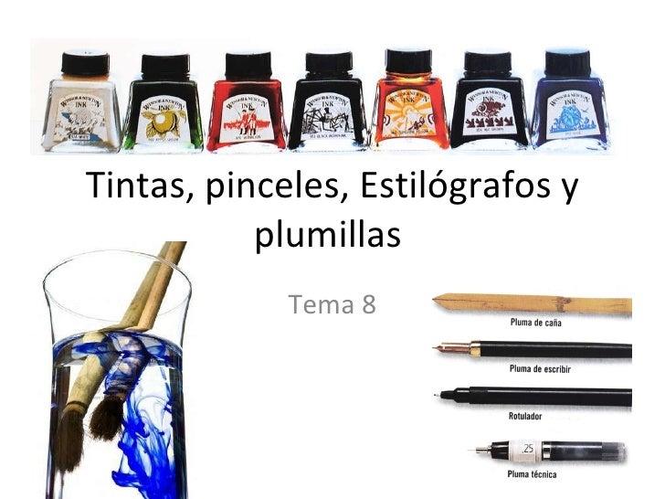 Tintas, pinceles, Estilógrafos y plumillas  Tema 8