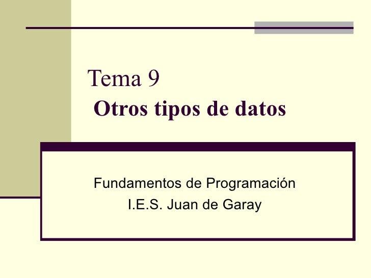 Tema 9   Otros tipos de datos Fundamentos de Programación I.E.S. Juan de Garay