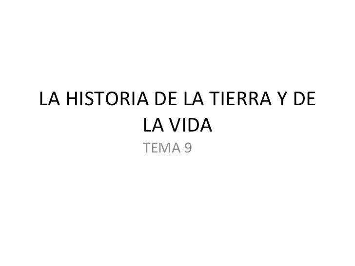 LA HISTORIA DE LA TIERRA Y DE LA VIDA TEMA 9