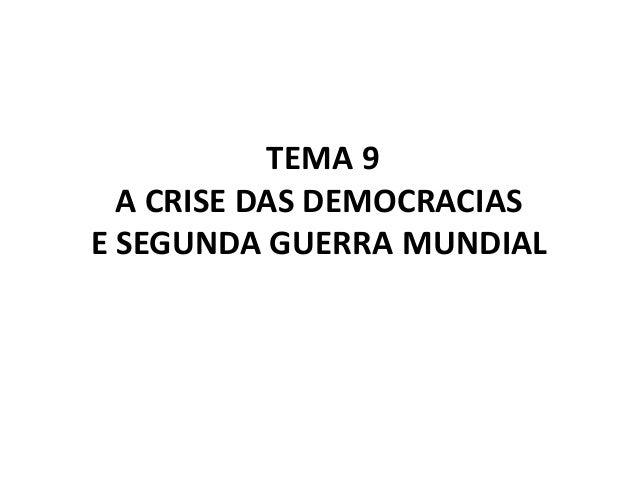 TEMA 9A CRISE DAS DEMOCRACIASE SEGUNDA GUERRA MUNDIAL