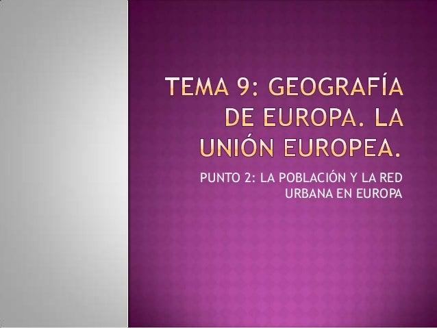 PUNTO 2: LA POBLACIÓN Y LA RED URBANA EN EUROPA