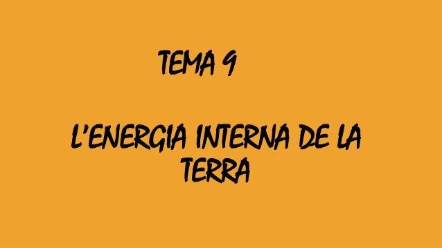 TEMA 9  L'ENERGIA INTERNA DE LA  TERRA