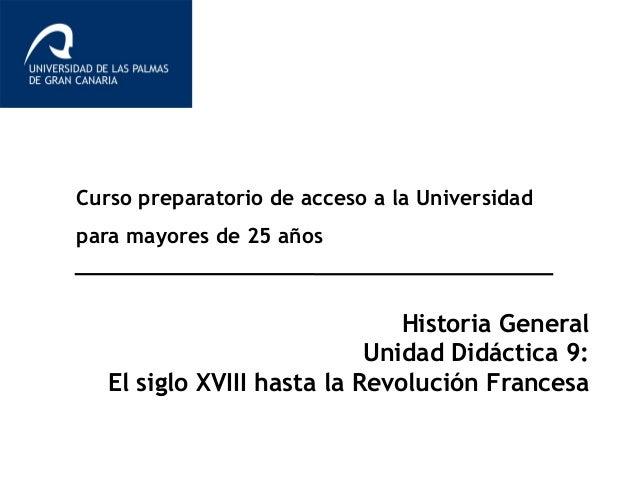 Curso preparatorio de acceso a la Universidad para mayores de 25 años Historia General Unidad Didáctica 9: El siglo XVIII ...
