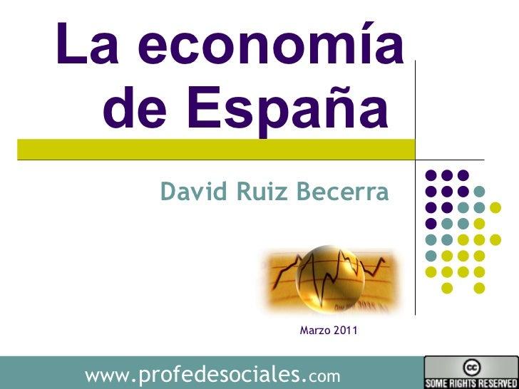 La economía de España  David Ruiz Becerra  www .profedesociales. com Marzo 2011