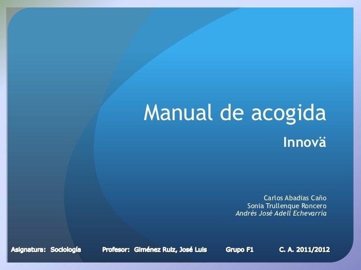 Manual de acogida                      Innovä                Carlos Abadias Caño           Sonia Trullenque Roncero       ...